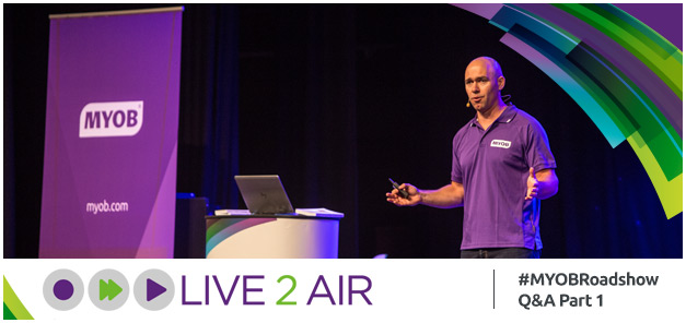 MYOB Live2Air Roadshow Special – your questions answered (part 1)