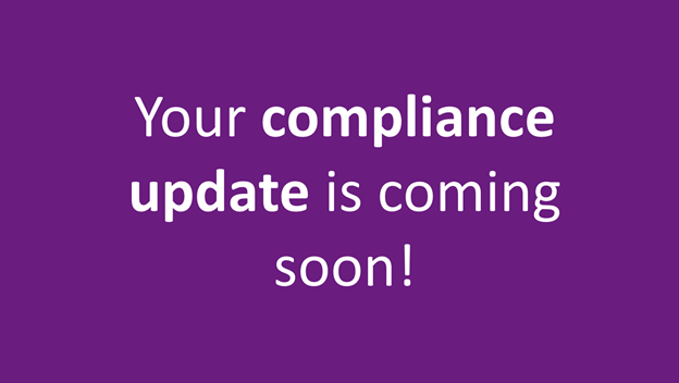 Your compliance update is coming soon!